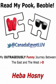 (Read My Pook, Beoble! My OUTRAGEOUSLY Funny Journey Between the East (Egypt) and the West (Canada